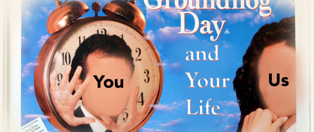 Groundhog Day & Our Life : On Repeat